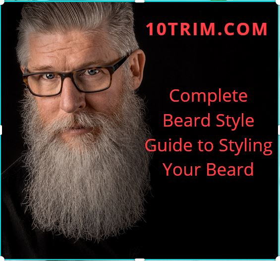 Complete Beard Style Guide to Styling Your Beard
