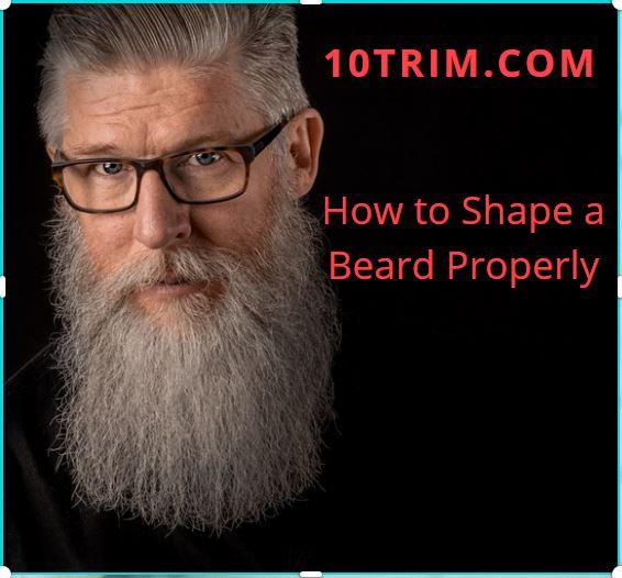 How to Shape a Beard Properly